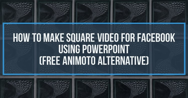 how to make square videos for facebook using powerpoint free
