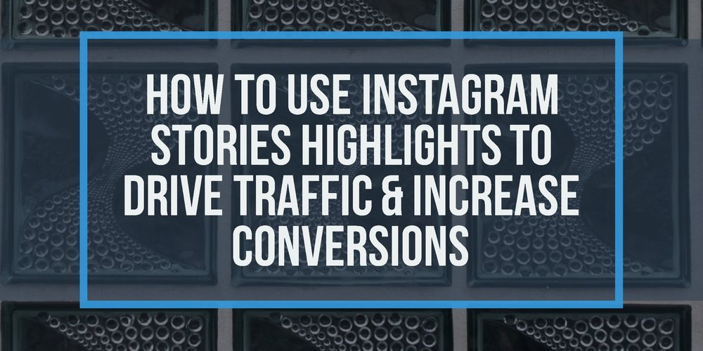 How to Combine Instagram Stories Highlights And Story Links to Increase Conversions