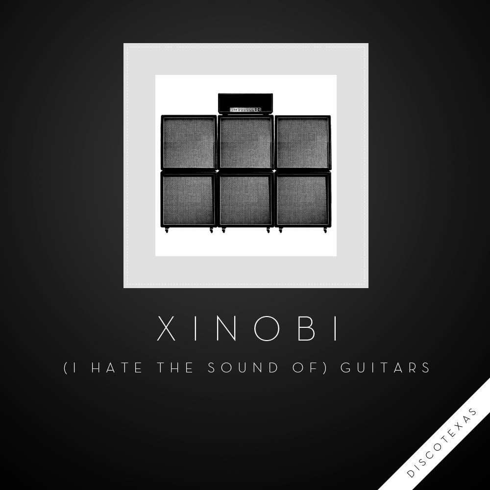 DT027: Xinobi - (I Hate the Sound of) Guitars