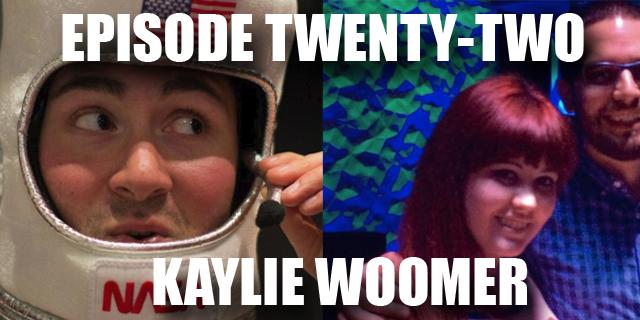 Episode 22 - Kaylie Woomer