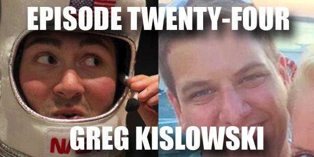 Episode 24 - Greg Kislowski