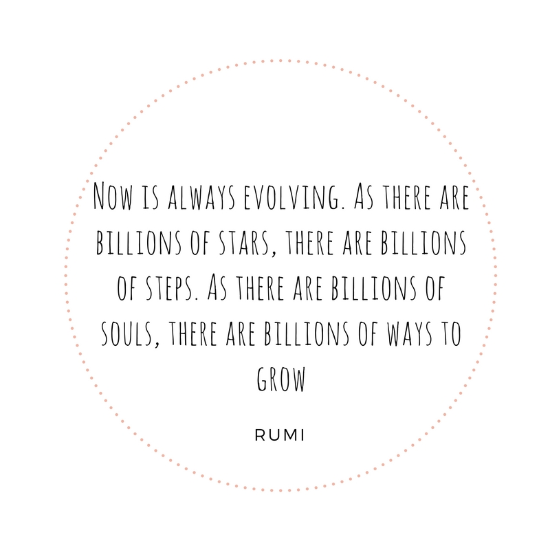 now is always evolving. As there are billions of stars, there are billions of steps. As there are billions of souls there are billions of ways to grow