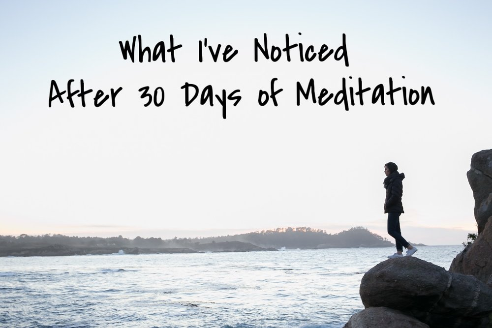 What I've noticed after 30 days of meditation