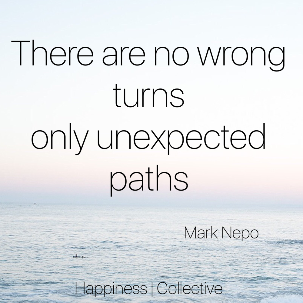 there are no wrong turns, only unexpected paths.