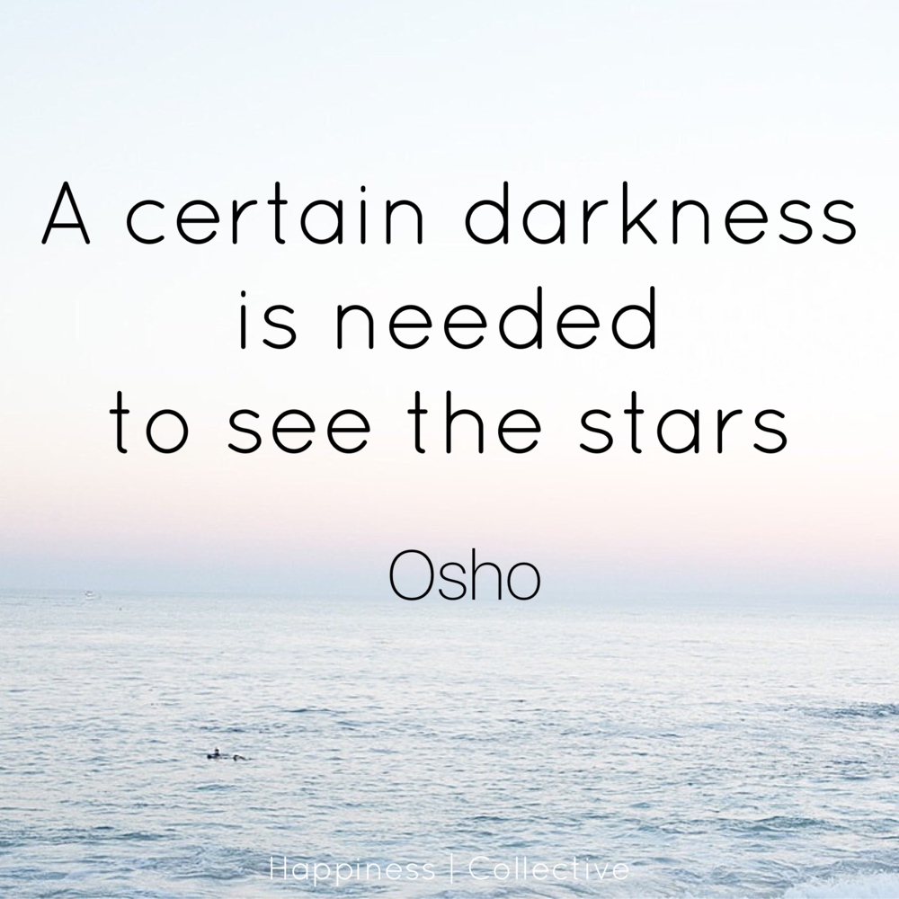 A certain darkness is needed to see the stars - Osho - Happiness | Collective