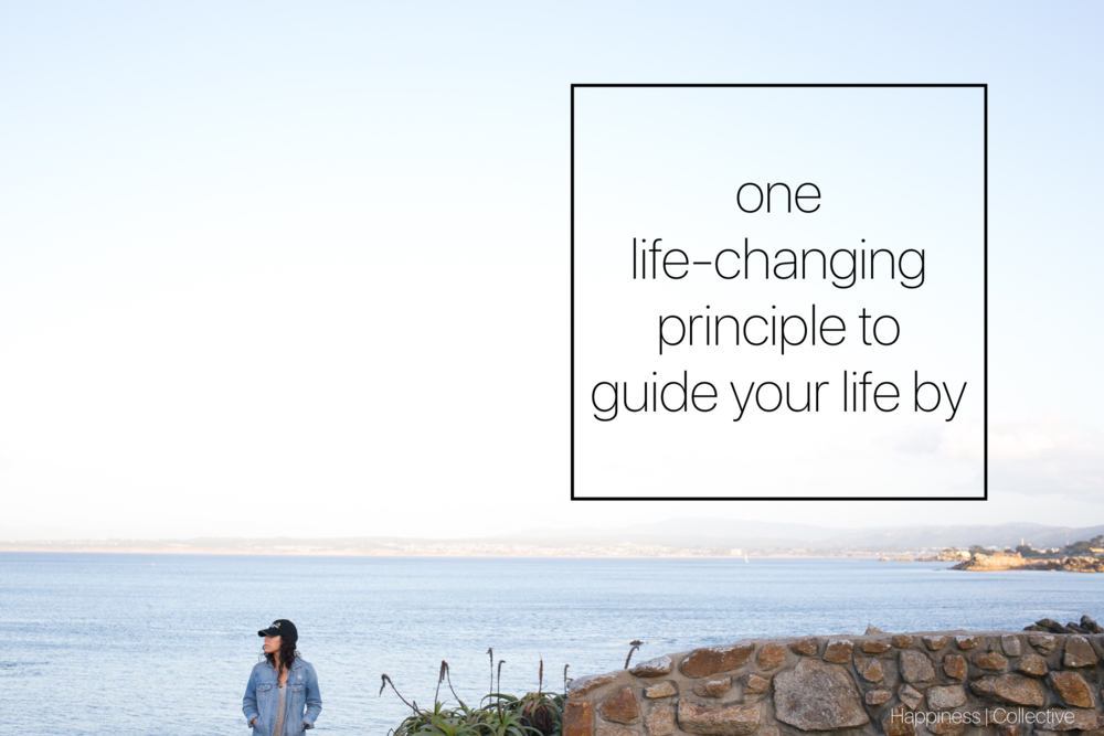 One life-changing principle to guide your life by