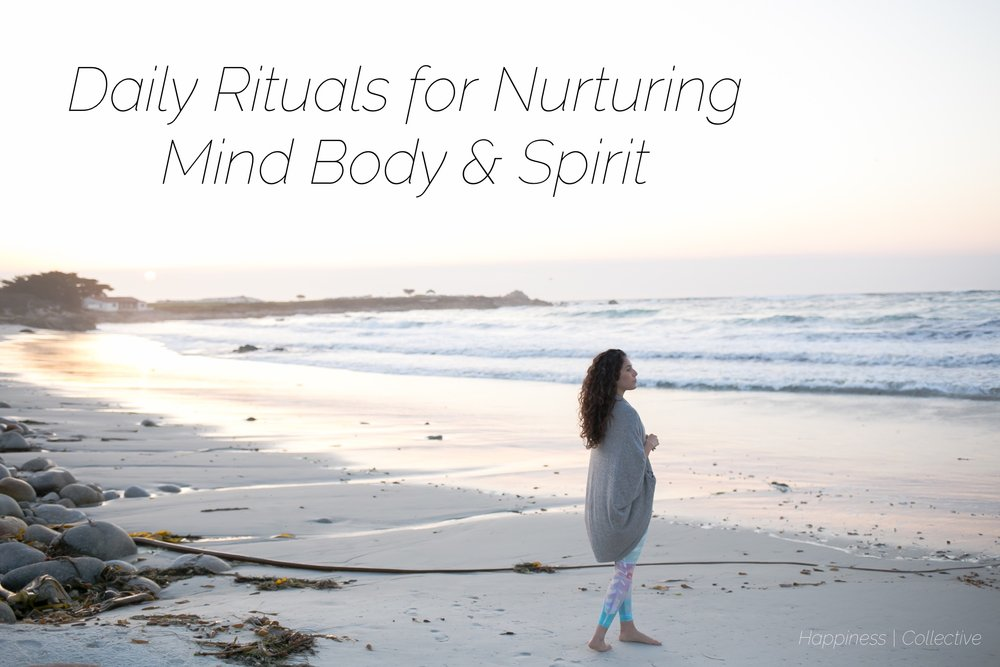 Daily Rituals for Nurturing Mind Body & Spirit - Happiness | Collective