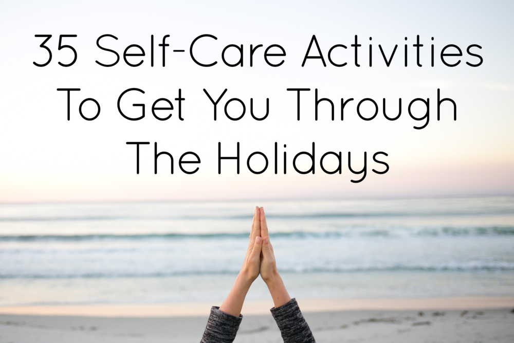 35 Self-Care Activities to Get You Through The Holidays - Happiness | Collective