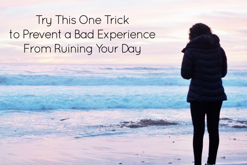 Try This One Trick to Prevent a Bad Experience from Ruining Your Day- Happiness | Collective