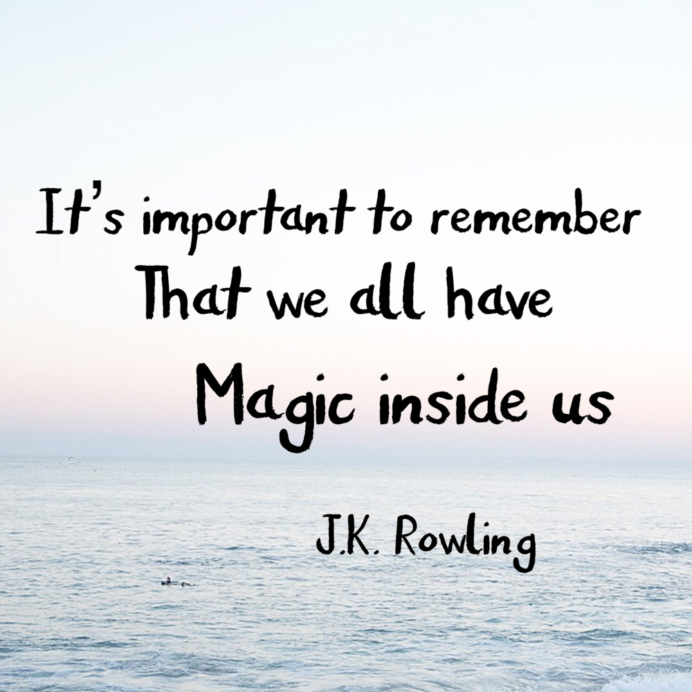 It's important to remember that we all have magic inside us.