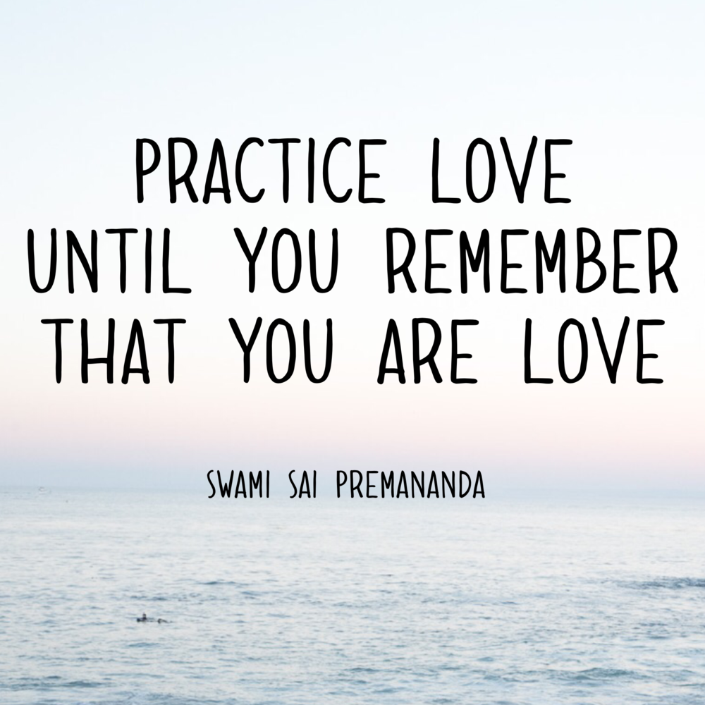 practice love until you remember that you are love