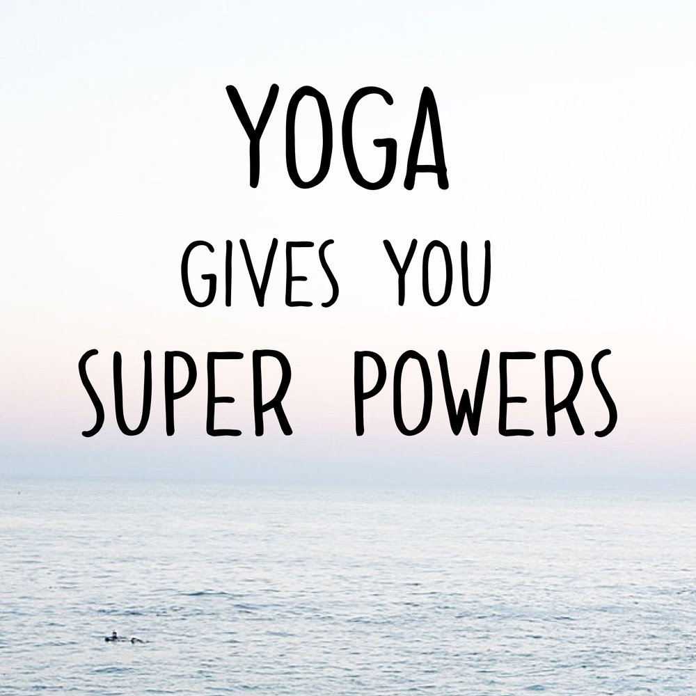 Yoga Gives you Super Powers. - Happinesscollective.org