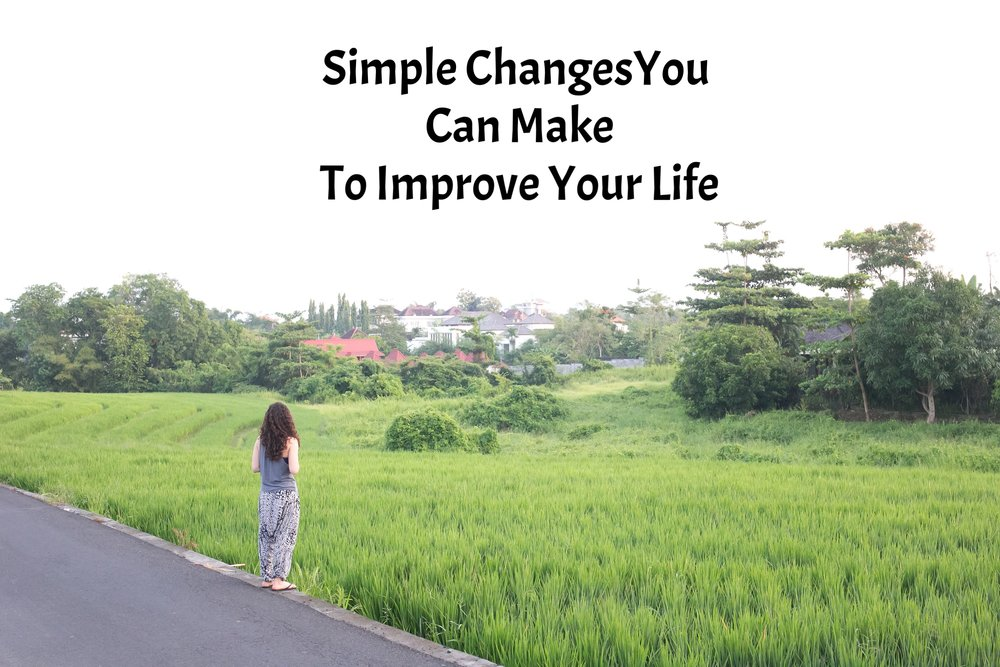 Simple changes you can make to improve your life