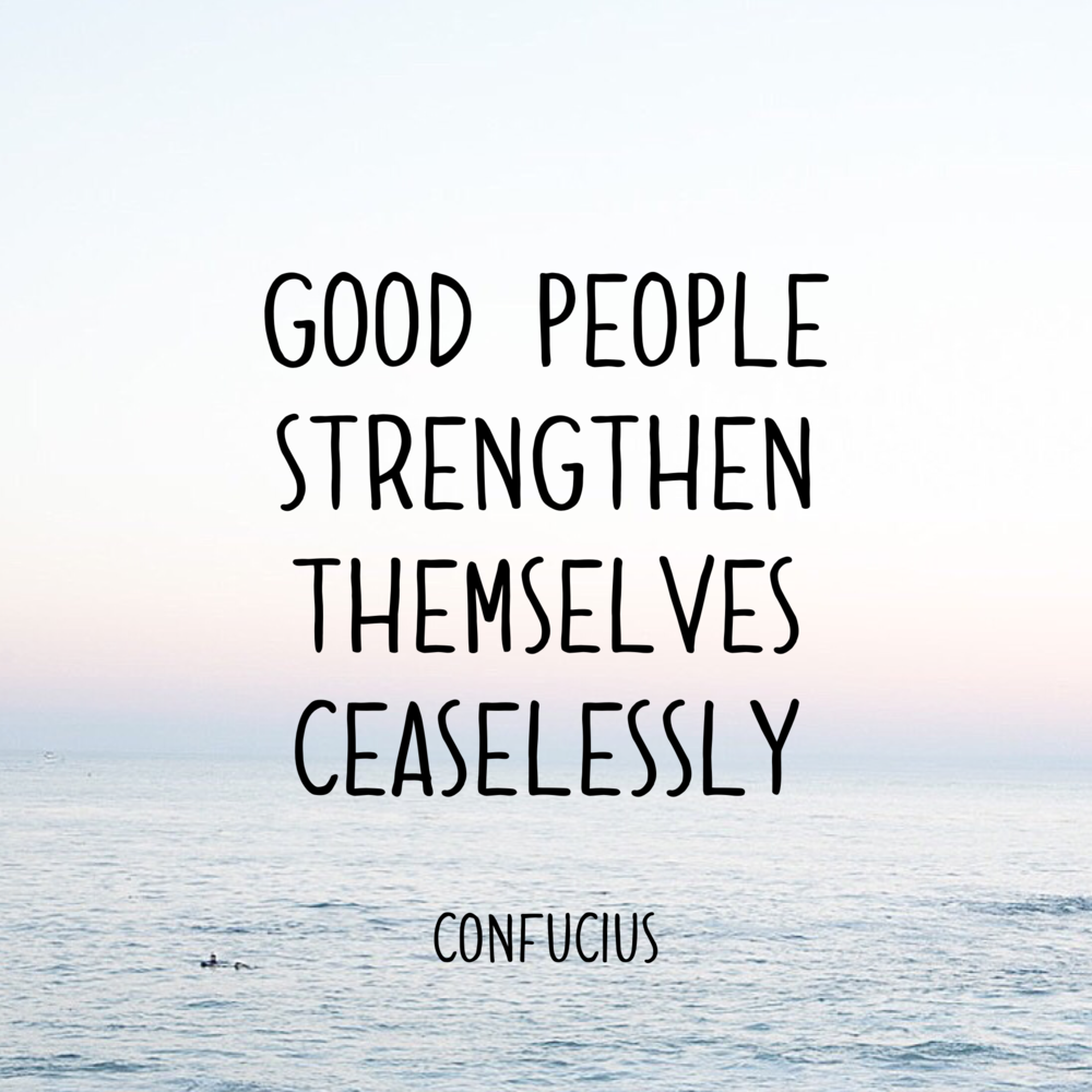 good people strengthen themselves ceaselessly. - happinesscollective.org