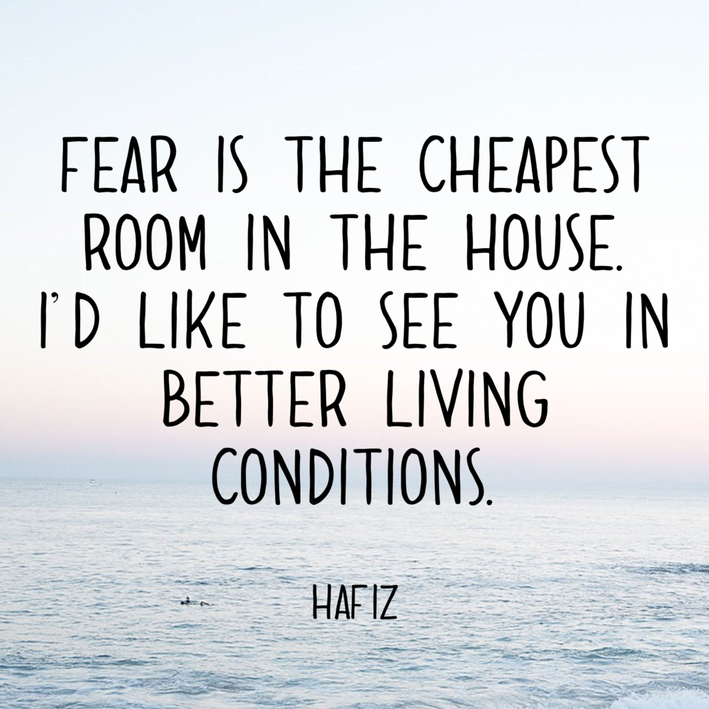 Fear is the cheapest room in the house. happinesscollective.org
