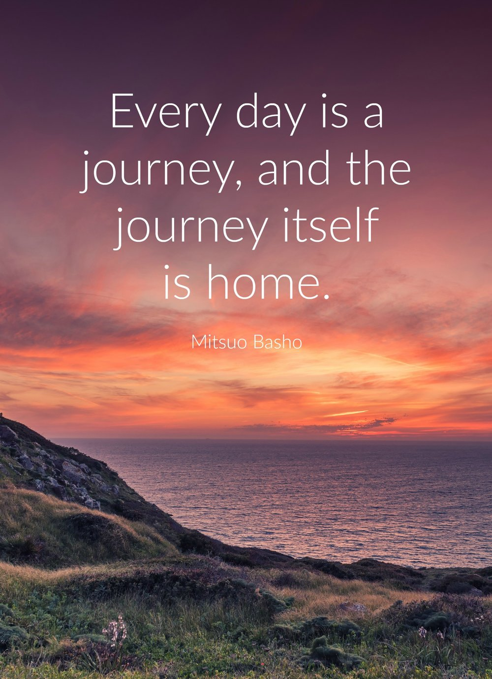 Every day is a journey, and the journey itself is home. Mitsuo Basho. Via www.circleofdaydreams.com