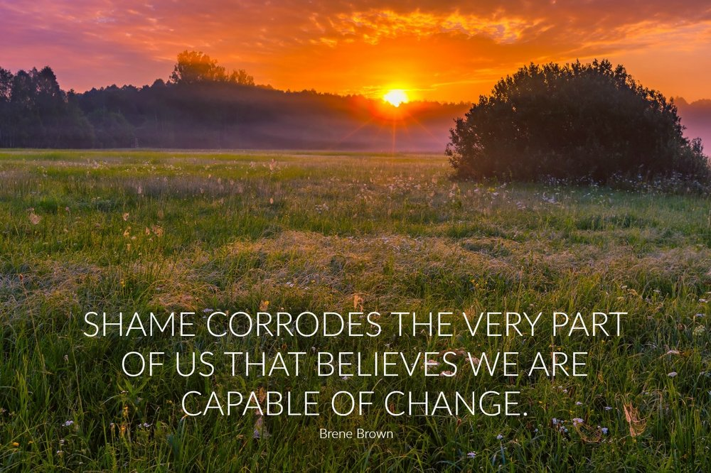 Shame corrodes the very part of us that believes we are capable of change. Brene Brown. Circle of Daydreams. www.circleofdaydreams.com