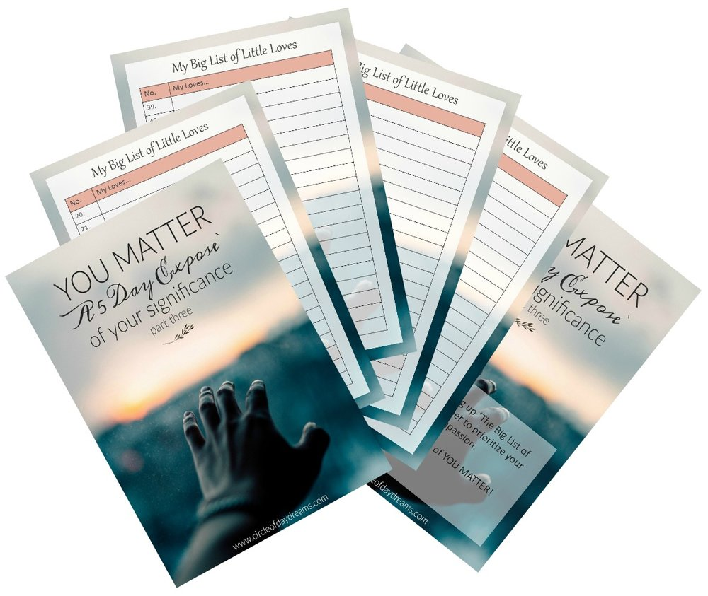 The Big List of Little Loves via YOU Matter - A Five Day Expose` of Your Significance. Circle of Daydreams. www.circleofdaydreams.com
