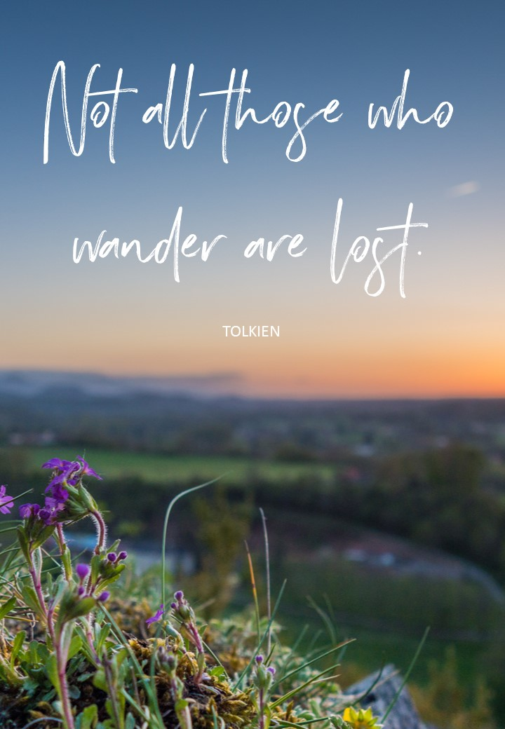 Not all those who wander are lost. Tolkien. Circle of Daydreams. www.circleofdaydreams.com