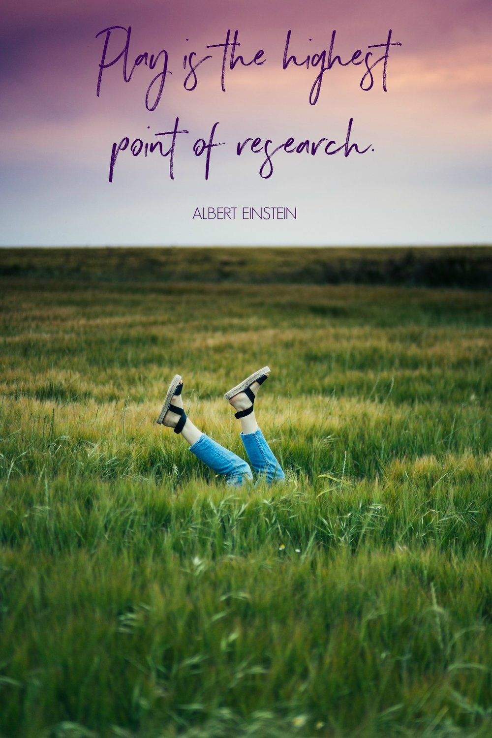 Play is the highest point of research. Albert Einstein. Picture quote from Circle of Daydreams. www.circleofdaydreams.com