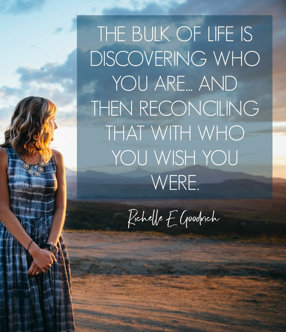 The bulk of life is discovering who you are... and reconciling that with who you wish you were. Richelle E Goodrich. Circle of Daydreams. www.circleofdaydreams.com