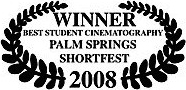 winner best student cinematography palm springs shortfest 2008 james connor clements.jpg