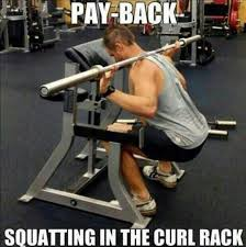 A good way to focus on the basics....while delivering some payback to those that curl in the squat rack.