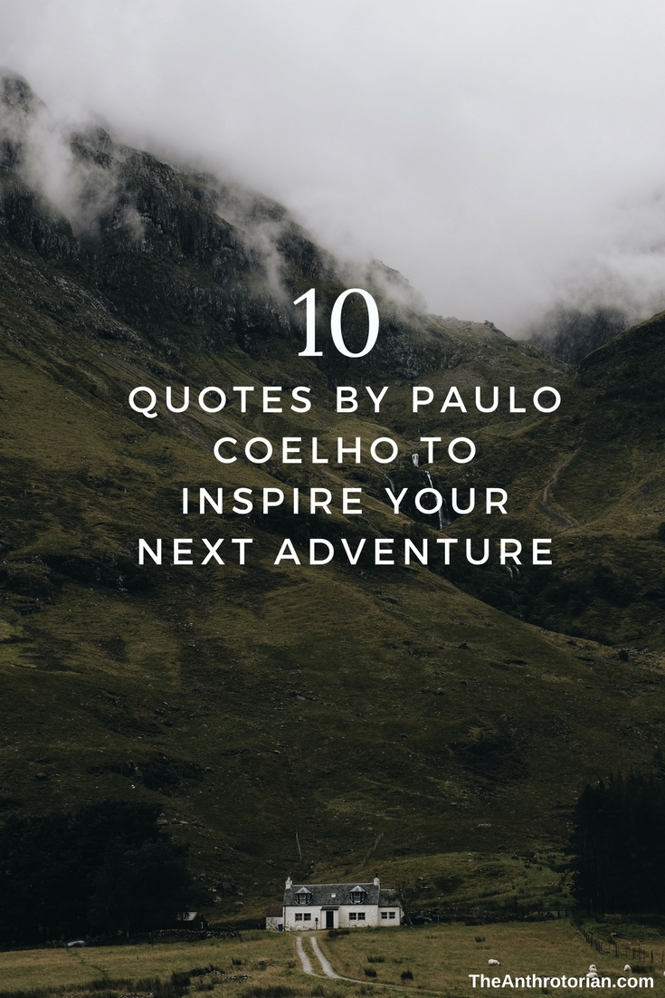 10 Quotes By Paulo Coelho To Inspire Your Next Adventure   These are only a few of my favorite quotes, from some of his most popular books, that are sure to inspire you to take a risk on that next adventure!