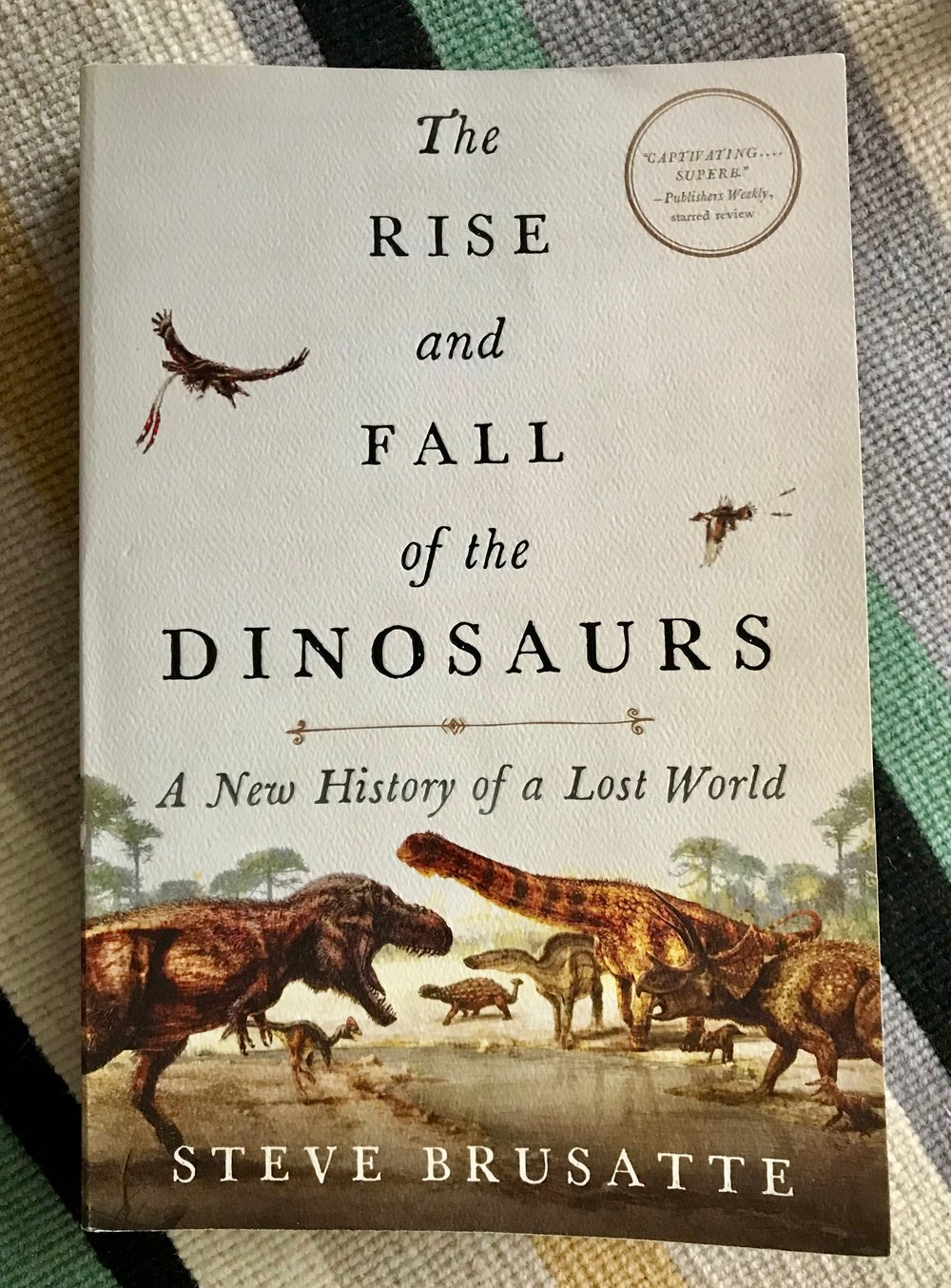 The rise and fall of the dinosaurs by steer brusatte