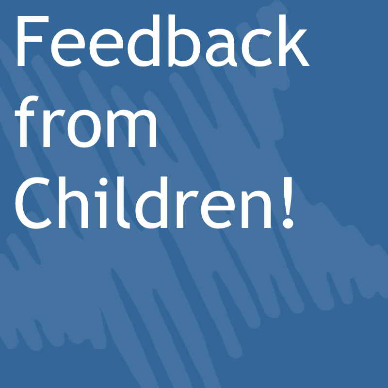 Feedback from Children (Coming soon)