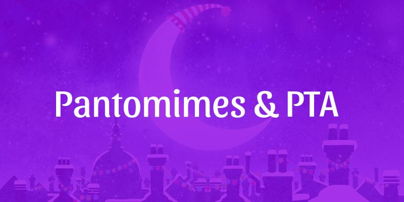 Pantomimes and PTA