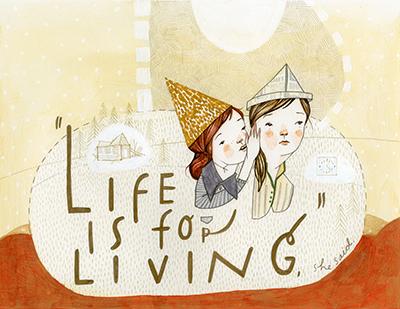 """Life is for living"", she said."