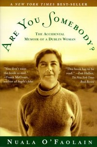 Are You Somebody? The Accidental Memoir of a Dublin Woman by Nuala O'Faolain<