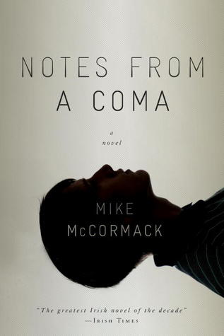 Notes from a Coma - Mike McCormack - Soho, March 2013