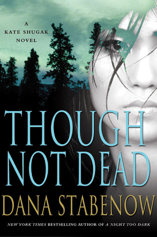 Though Not Dead by Dana Stabenow - Reviewed on Clear Eyes, Full Shelves