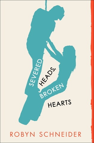 Severed Heads, Broken Hearts by Robyn Schenider (June 2013)