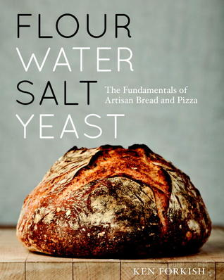 Flour, Water, Salt, Yeast by Ken Forkish