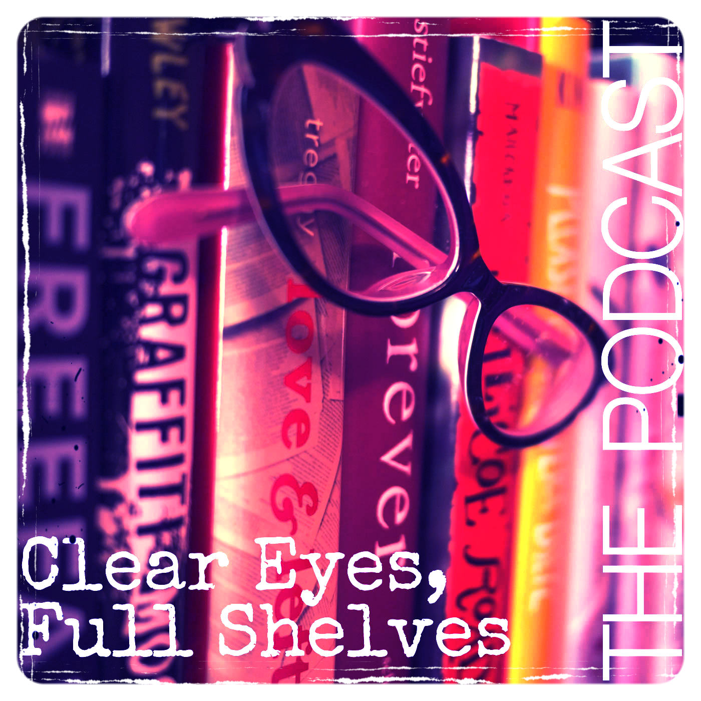 Clear Eyes, Full Shelves - Podcast