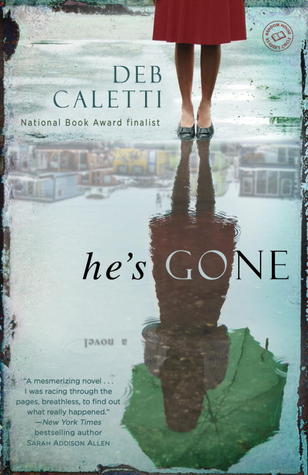He's Gone by Deb Caletti | Reviewed on Clear Eyes, Full Shelves