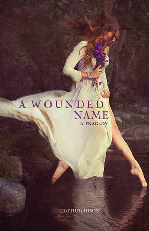 A Wounded Name by Dot Hutchison (Sept. 2013) Amazon | Goodreads