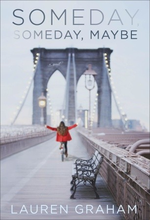 Someday, Someday Maybe by Lauren Graham | Reviewed on Clear Eyes, Full Shelves | cleareyesfullshelves.com