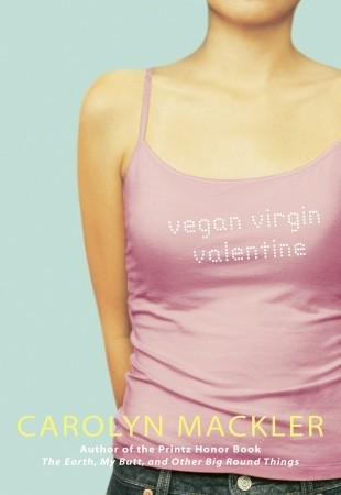 Vegan, Virgin Valentine by Carolyn Mackler Amazon | Goodreads
