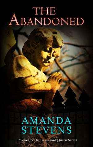 The Abandoned by Amanda Stevens (Graveyard Queen #.5)   Amazon  |  Goodreads