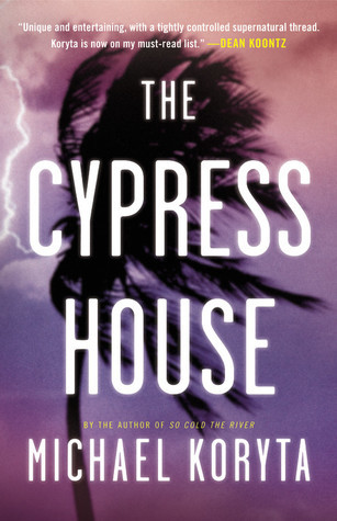 The Cypress House by Michael Koryta   Amazon  |  Goodreads
