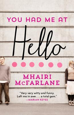 You Had Me at Hello by Mhairi McFarlane  Amazon  |  Goodreads