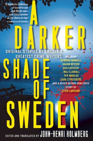 A Darker Shade of Sweden: Stories, Edited & Translated by John-Henri Holmberg  Amazon  |  Goodreads