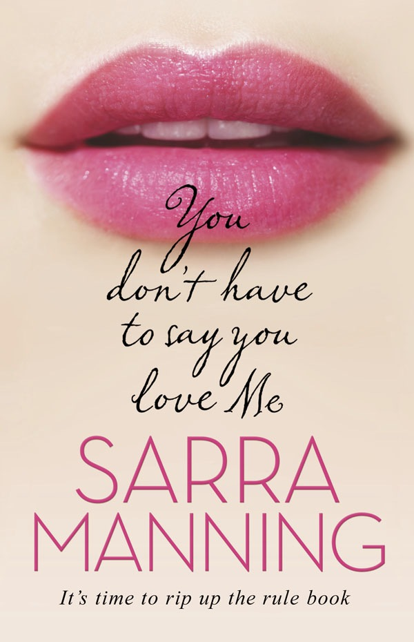 You Don't Have to Say You Love Me by Sarra Manning  Amazon  |  Goodreads