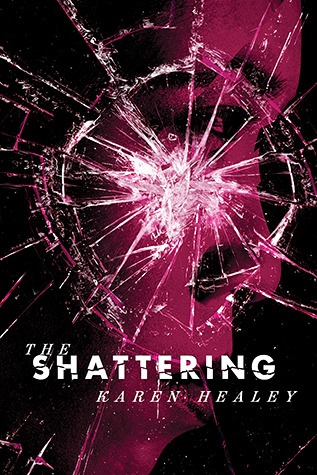 The Shattering by Karen Healey  Amazon  |  Goodreads