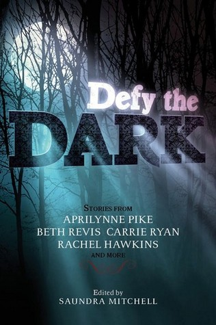 Defy the Dark edited by Saundra Mitchell  Amazon  |  Goodreads