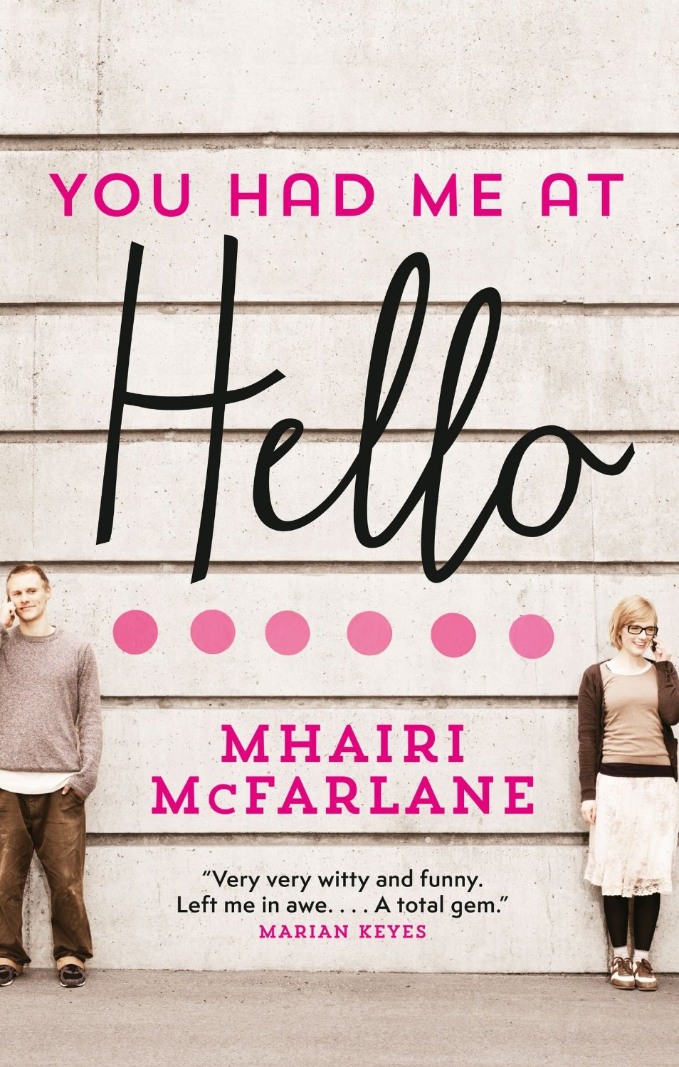 You Had Me at Hello by Mhairi McFarlane | Clear Eyes, Full Shelves